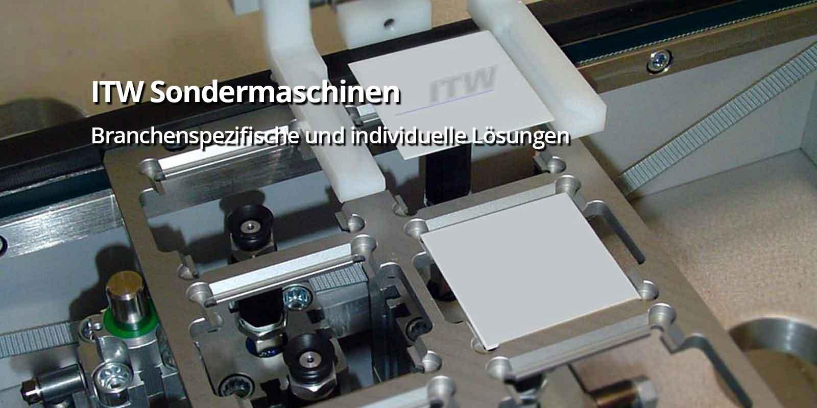 ITW Sondermaschinen Branchenspezifische und individuelle Lösungen