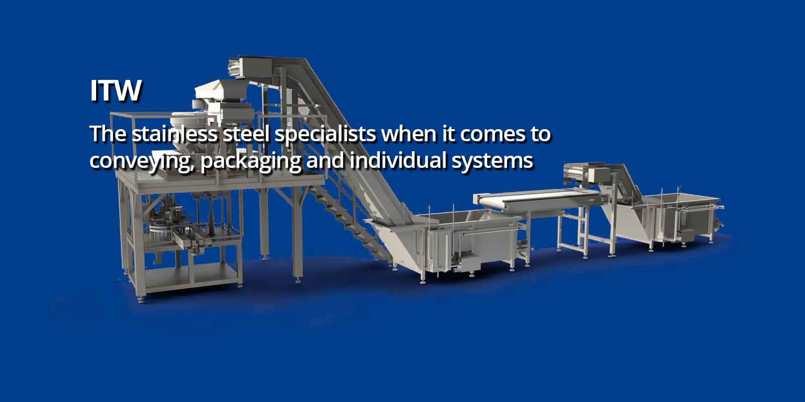 ITW The stainless steel specialists when it comes to conveying, packaging and individual systems